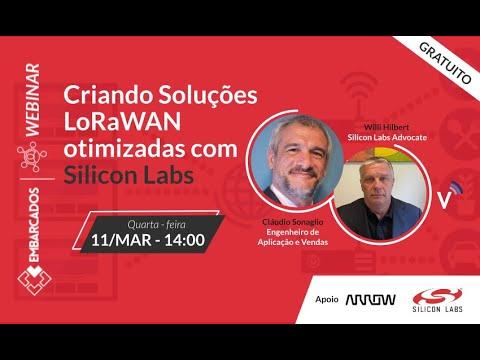 Webinar: Criando Soluções LoRaWAN Otimizadas com Silicon Labs