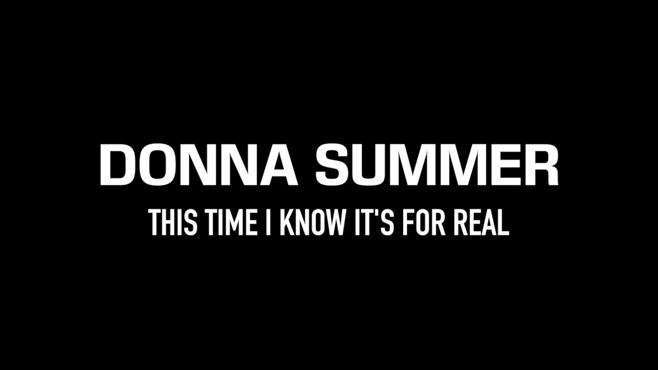 Donna Summer This Time I Know It S For Real Lyrics Youtube