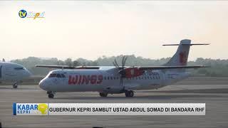 GUBERNUR KEPRI SAMBUT USTAD ABDUL SOMAD DI BANDARA RHF TANJUNGPINANG - TV KEPRI