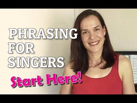Phrasing For Singers - Start Here