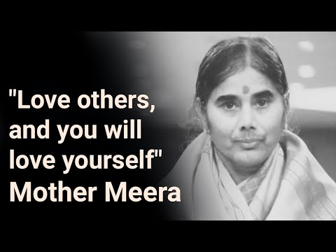 """Love Others - And You Will Love Yourself"" - Mother Meera"