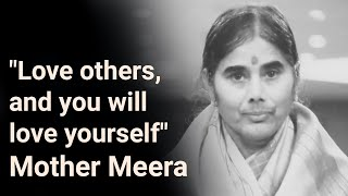 """""""Love others - and you will love yourself"""" - Mother Meera"""