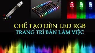 CHẾ TẠO   ĐÈN LED RGB TRANG TRÍ BÀN LÀM VIỆC - GÓC HỌC TẬP