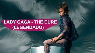 Lady Gaga - The Cure (Legendado/Tradução)