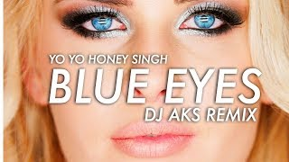 Yo Yo Honey Singh - Blue Eyes (DJAKS Remix)