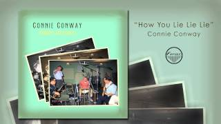 Connie Conway - How You Lie Lie Lie (Audio Only)