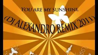 Download You are my sunshine (Dj Alexandro remix 2011) MP3 song and Music Video
