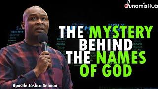 THE MYSTERY BEHIND TΗE NAMES OF GOD | APOSTLE JOSHUA SELMAN