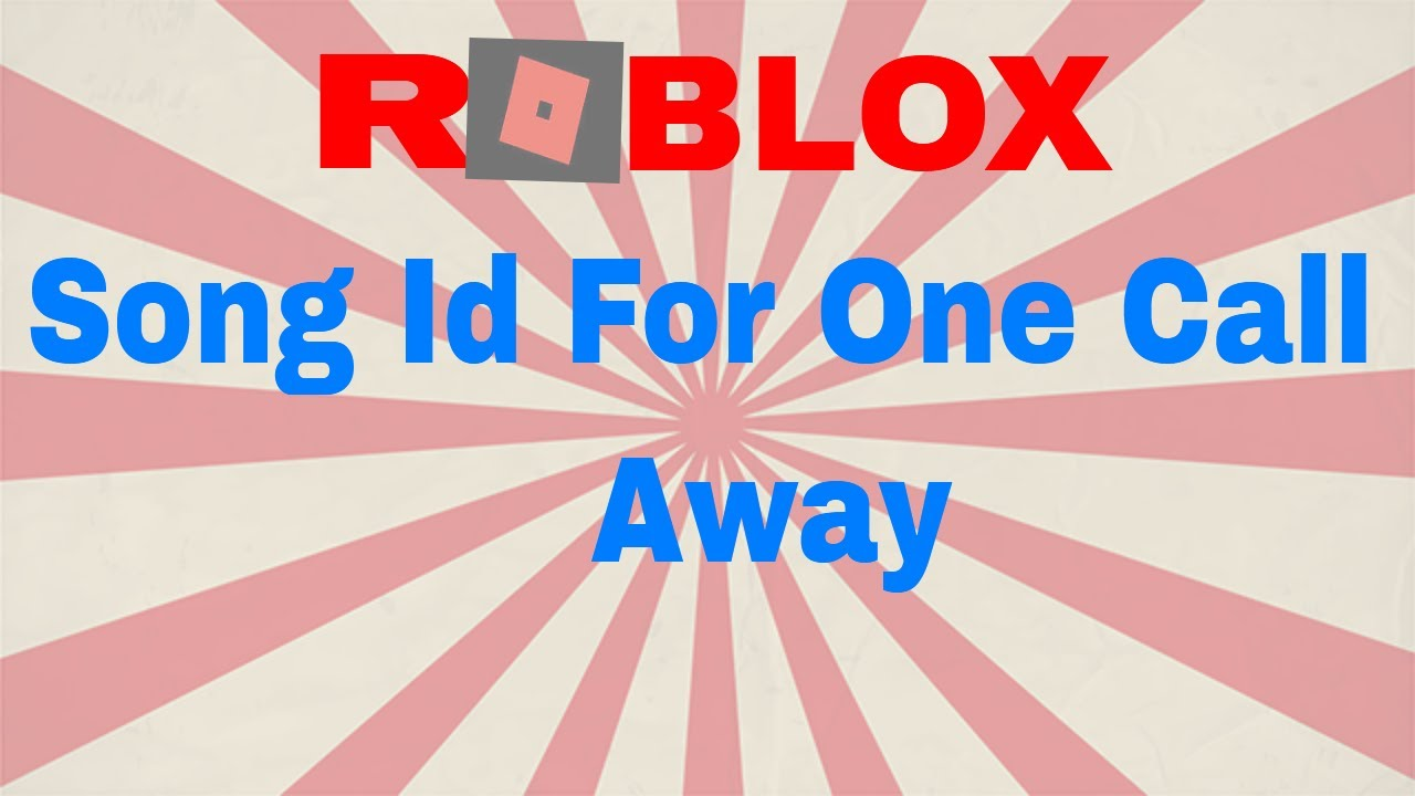 Roblox Song Id For One Call Away Youtube