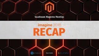 Imagine 2018 Recap - Southeast Magento Meetup
