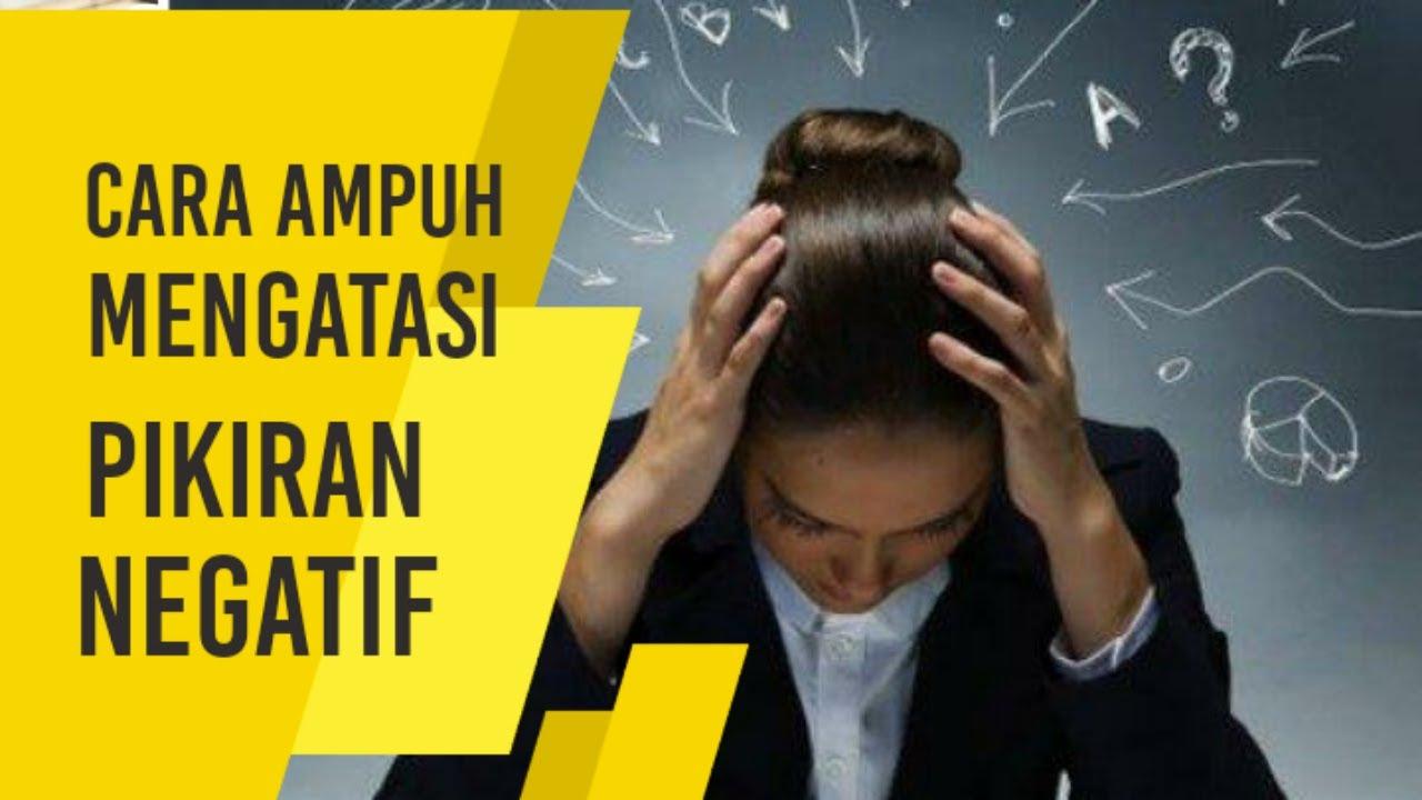 Cara mengatasi pikiran negatif