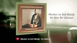 Mevlevi ve Sufi Müziği - Ah Nice Bir Uyursun
