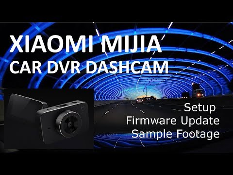 Xiaomi Mijia Car DVR Dashcam - Setup, Firmware Update, Sample Footage