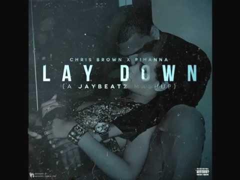 Chris Brown x Rihanna - Lay Down (A JAYBeatz Mashup)