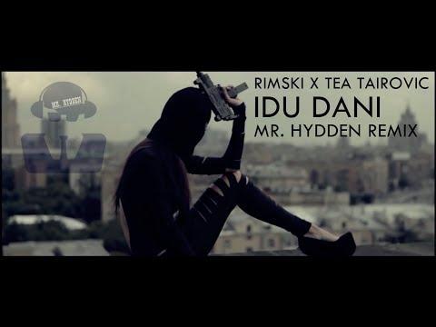RIMSKI X TEA TAIROVIC - IDU DANI (MR. HYDDEN REMIX)
