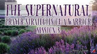 The Supernatural Prayer Strategies of a Warrior Session 3