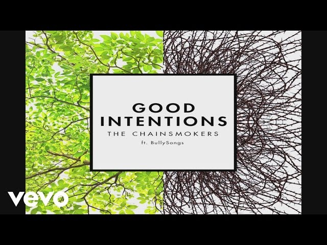 GOOD INTENTIONS (FT. BULLYSONGS) - The Chainsmokers