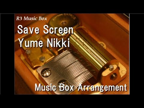 Save Screen/Yume Nikki [Music Box]