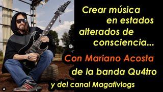Componer música en estados alterados de consciencia con Mariano Acosta