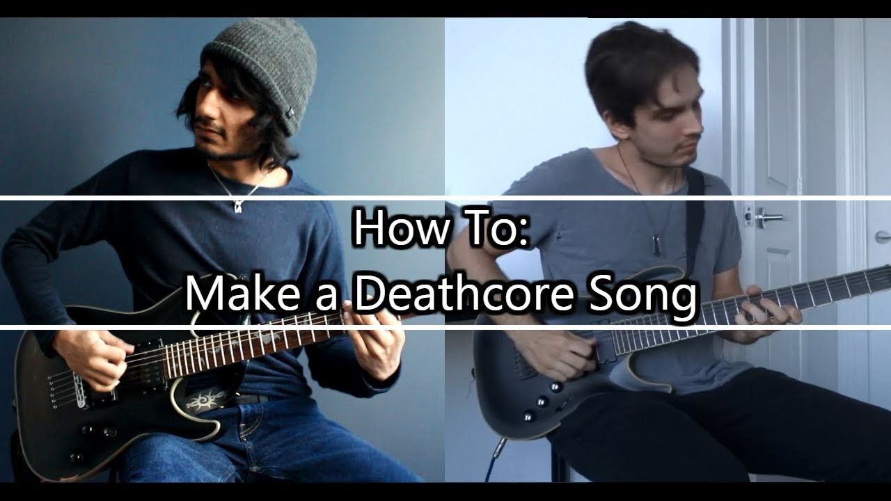 how to write a deathcore song