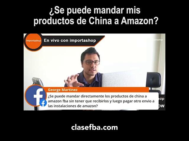 ¿Se puede mandar mis productos de China a Amazon?