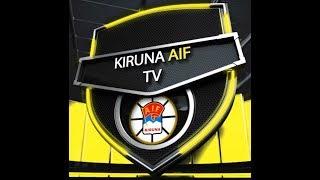 HIGHLIGHTS  KIRUNA AIF -  HAPARANDA