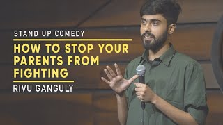 How to Stop Your Parents from Fighting | Stand Up Comedy | Rivu Ganguly