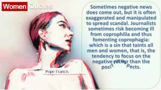 Pope Francis' Women Quotes All the time - Sometimes negative news does come out,