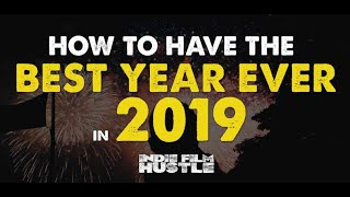 How To Have Your Best Year Ever in 2019! - Indie Film Hustle