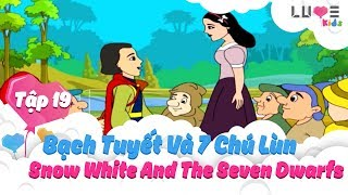 NÀNG BẠCH TUYẾT VÀ 7 CHÚ LÙN | SNOW WHITE AND THE SEVEN DWARFS | TẬP 19 |THẾ GIỚI CỔ TÍCH | LUVEKIDS