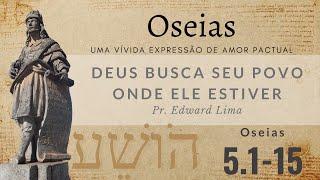 Deus busca o seu povo onde ele estiver  (Os 5.1-15) | Rev. Edward Lima | 11/abr/2021