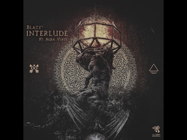 Blazy - Interlude Ft. Aura Vortex (Original Mix)
