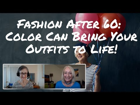 Fashion After 60: 3 Ways to Use Color to Bring Your Clothing to Life! (#2 is SO Key!)