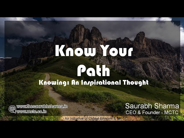 Know Your Path (अपना रास्ता जानो) Knowing; an Inspirational Thought - Saurabh Sharma, CEO - MCTC