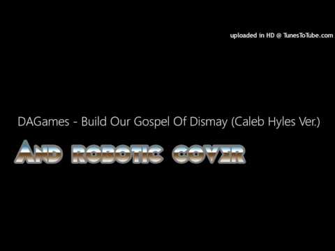 Build our Gospel of Dismay Caleb Hyles and Robotic Cover