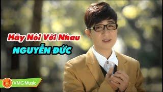 Hãy Nói Với Nhau | NGUYỄN ĐỨC | Music Video Official | Nhạc Phật Giáo Hay Nhất 2018