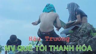 Hậu trường MV  Quê Tôi Thanh Hóa [Full HD]