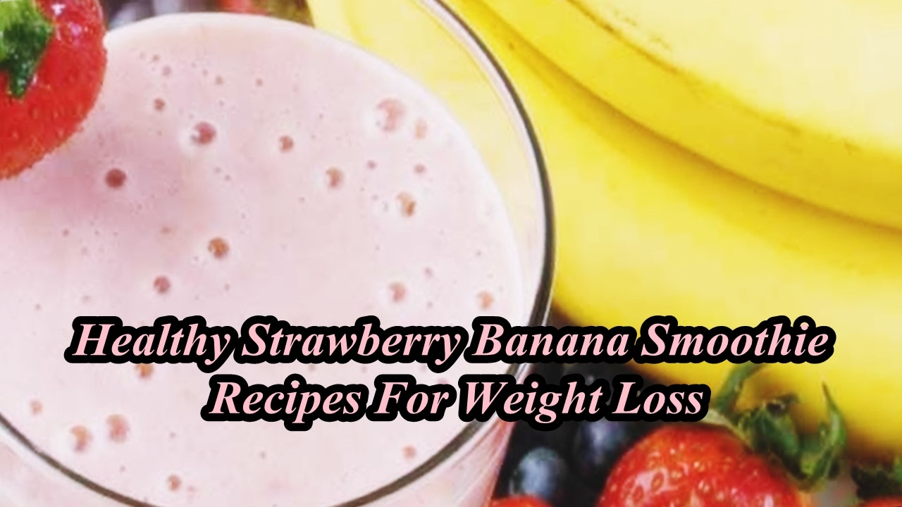 Healthy Strawberry Banana Smoothie Recipes For Weight Loss – Love