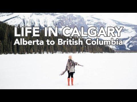 LIFE IN CALGARY: Alberta To British Columbia