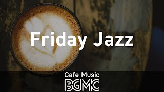 Friday Jazz: Romantic Evening Chill and Relax - Calm Music for Dinner Night, Coffee, Work and Rest