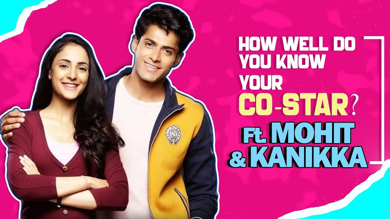 How Well Do You Know Your Co-Star? Ft. Kanikka & Mohit | Fun Secrets Revealed