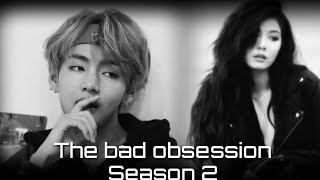 The Bad Obsession {Season 2} (BTS Kim Taehyung FF) *Read description.*