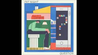 Fat Night - Question