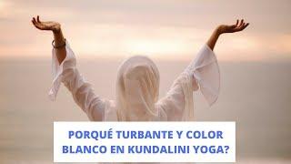 Porqué nos vestimos de color blanco y usamos turbante en Kundalini Yoga?