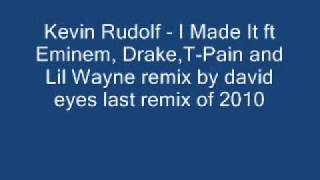 Kevin Rudolf - I Made It ft Eminem, Drake,T-Pain and Lil Wayne last on of 2010