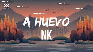 NK - A HUEVO (Letra/Lyrics)