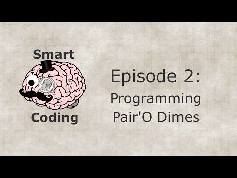 Smart Coding: Ep. 2 - Programming Pair'O Dimes