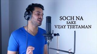 Soch Na Sake Cover Song By Vijay   AIRLIFT   Akshay Kumar, Nimrat Kaur   Arijit Singh  T-Series