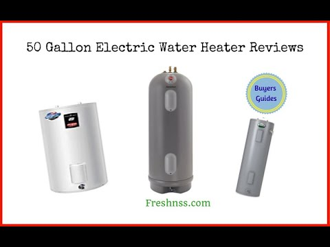 Best 50-Gallon Electric Water Heater Reviews (2020 Buyers Guide)