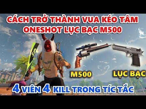 Hướng Dẫn Trở Thành Vua Kéo Tâm OneShot Lục Bạc Desert Eagle, M500 - 4 Viên 4 Kill Tíc Tắc